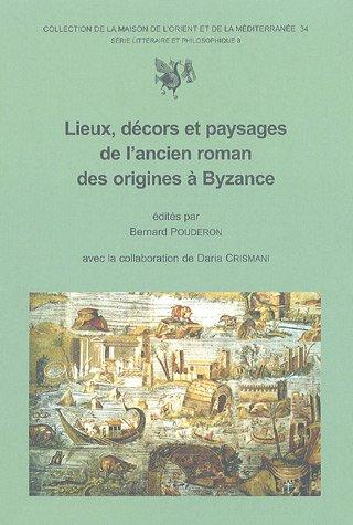 Lieux, décors et paysages de l'ancien roman des origines à Byzance. Actes du 2e ...