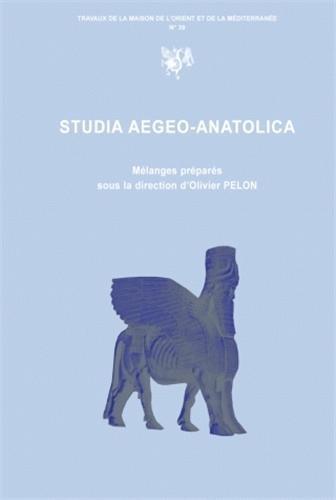 Studia Aegeo-Anatolica. Mélanges préparés sous la direction d'Olivier Pelon Professeur émérite ...