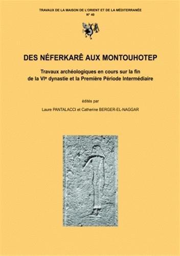 9782903264826: Des Néférkarê aux Montouhotep : travaux archéologiques en cours sur la fin de la VIe dynastie et la première période intermédiaire : actes du colloque CNRS- Lumière-Lyon2, 5-7 juillet 2001