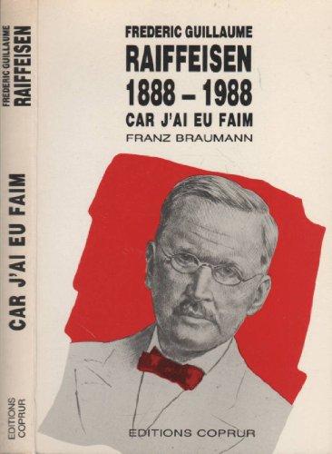9782903297152: Frederic-Guillaume Raiffeisen, 1888-1988: Car j'ai eu faim (French Edition)