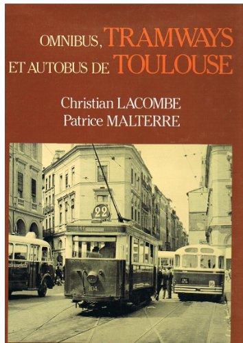 Omnibus, Tramways et Autobus de Toulouse (French Edition): Lacombe, Christian, Malterre, Patrice