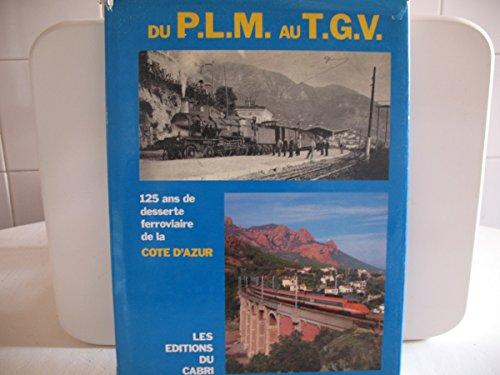 9782903310615: Du PLM au TGV : 125 ans de desserte ferroviaire de la Côte d'Azur