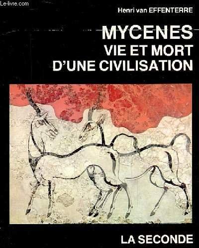 Mycenes, vie et mort d'une civilisation: La: Effenterre, Henri van