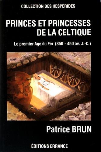 Princes et princesses de la celtique: Le premier age du fer en Europe, 850-450 av. J.-C (Collection...