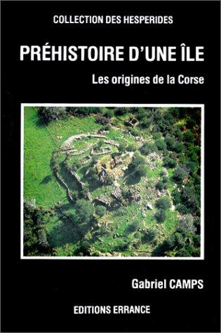 Préhistoire d'une île. Les origines de la Corse.: CAMPS (Gabriel)