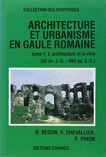 l'architecture et l'urbanisme en gaule romaine t.1: R Bedon