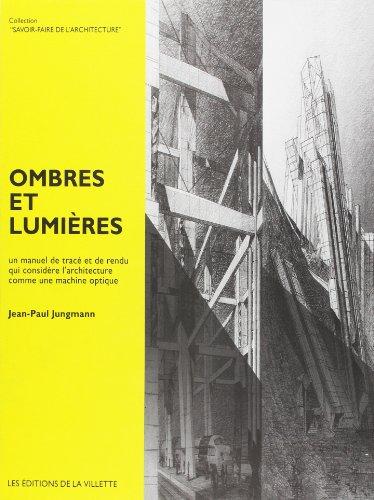 9782903539313: Ombres et lumières : Un manuel de tracé et de rendu qui considère l'architecture comme une machine optique
