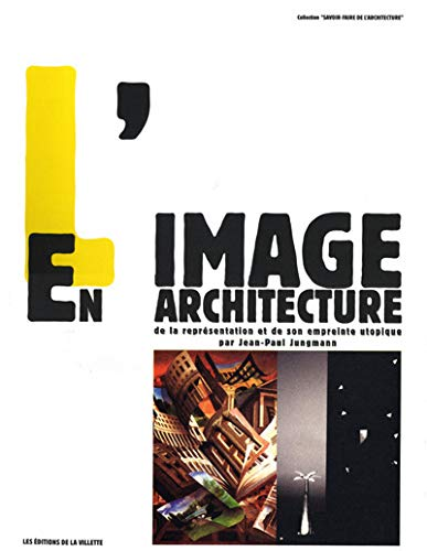 "L'image En Architecture: De La Representation Et De Son Empreinte Utopique (Collection ""..."