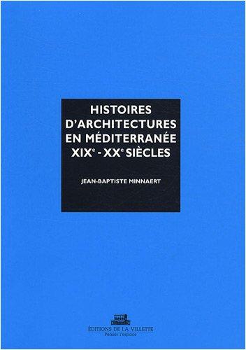 9782903539931: Histoires d'architectures en Méditerranée, XIXe-XXe siècles : Ecrire l'histoire d'un héritage bâti