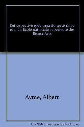 9782903551094: Albert Ayme: Retrospective, 1960-1992 Du 1er Avril Au 10 Mai, Ecole Nationale Superieure Des Beaux-Arts (French Edition)