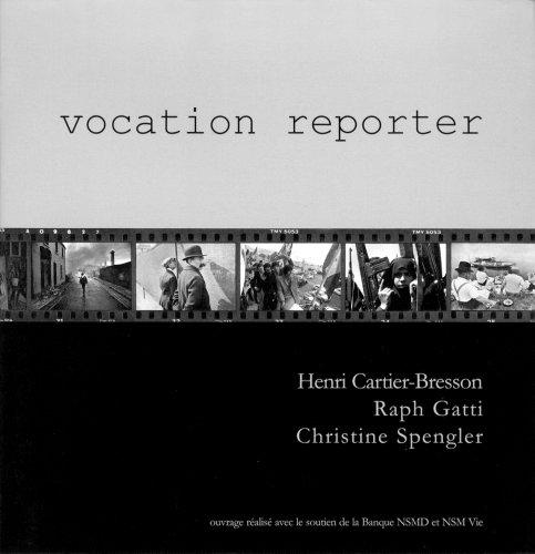 Vocation Reporter: Cartier-Bresson, Henri; Gatti, Raph; Spengler, Christine