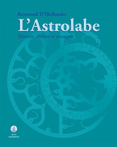 L'ASTROLABE. Histoire, théorie et pratique Hollander, Raymond