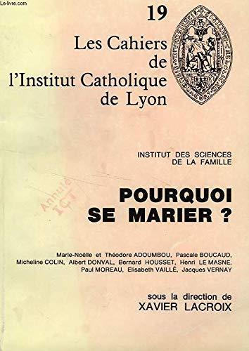 9782903583170: Pourquoi se marier ? : Colloque des 23-26 mars 1986 (Les Cahiers de l'Institut catholique de Lyon)