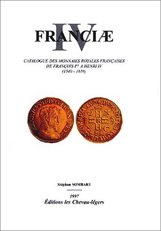 Catalogue des monnaies royales francaises de Francois Ier a Henri IV: 1540-1610 (Franciae) (French ...