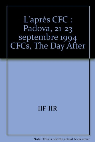 9782903633691: CFCs, the day after: Padova, 21-23 Sept. 1994 : proceedings of meetings of commissions B1, B2, E1, E2 (Science et technique du froid = Refrigeration science and technology)
