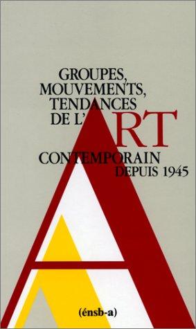 9782903639693: Groupes, mouvements, tendances de l'art contemporain depuis 1945