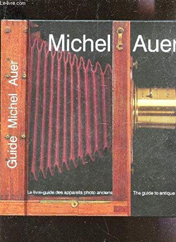 Guide Michel Auer - Le Livre-Guide Des Appareils Photo Anciens / The Collectors Guide to ...
