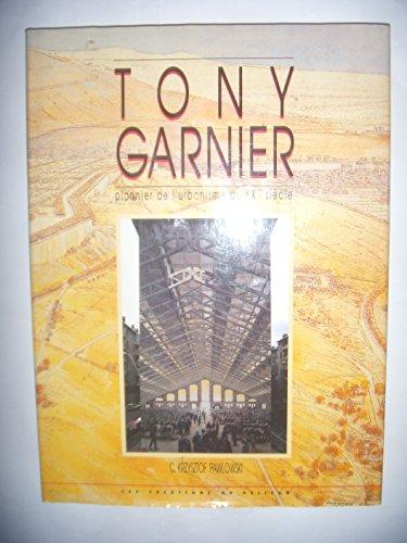TONY GARNIER. Pionnier de l'urbanisme du XXème: Véchambre, Jean-Michel; Pawlowski,