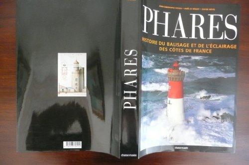 Phares: histoire du balisage et de l eclairage des cotes de France: Jean-Christophe Fichou, Noel Le...