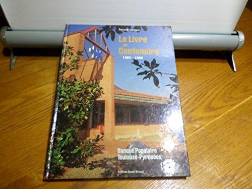 9782903716400: Le Livre du centenaire 1893 -1993. Banque Populaire / Toulouse-Pyrénées.