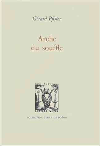 Arche du souffle: Pfister Gerard