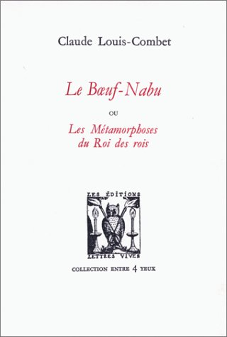Le Boeuf Nabu ou Les Métamorphoses du Roi des rois: Louis Combet Claude