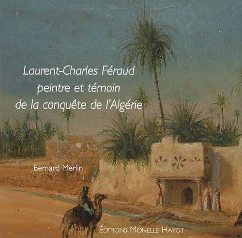 9782903824716: Laurent-Charles Féraud : Peintre et témoin de la conquête de l'Algérie