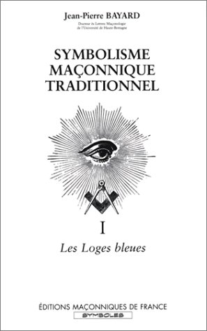 Symbolisme maçonnique traditionnel, Tome 1 : Les: BAYARD Jean-Pierre