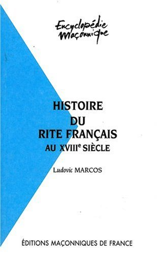 HISTOIRE DU RITE FRANCAIS AU XVIIIE SIECLE: MARCOS, LUDOVIC