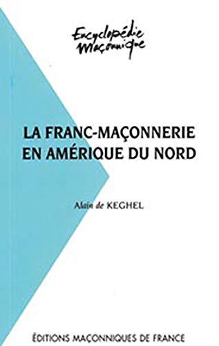 LA FRANC-MACONNERIE EN AMERIQUE DU NORD: KEGHEL, ALAIN DE