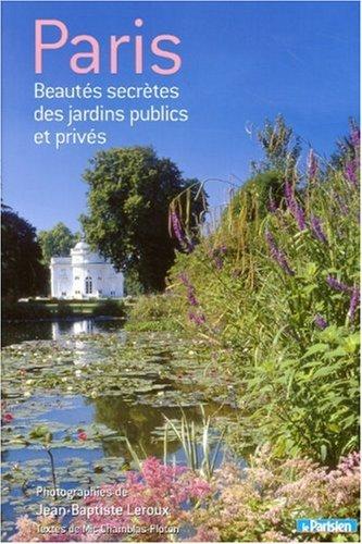 9782903866860: Paris beautés secretes des jardins publics et privés (Ancien prix Editeur 39,90 Euros)