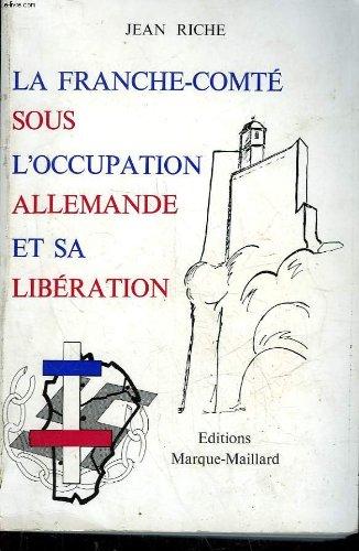 La Franche-Comté sous l'occupation allemande et sa libération de Jean Riche