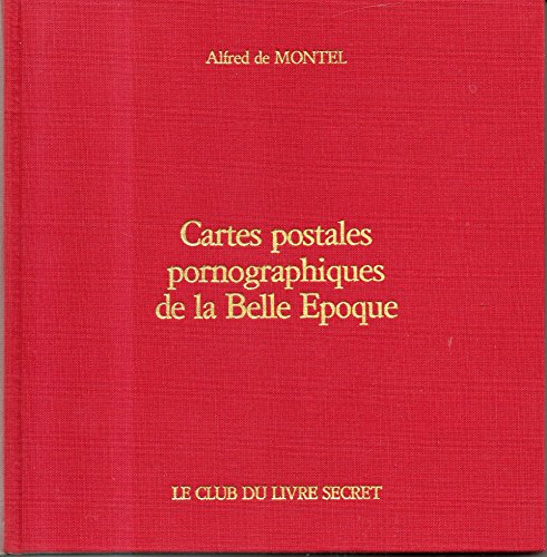 Cartes Postales Pornographiques de la Belle Epoque.: Montel, Alfred de.