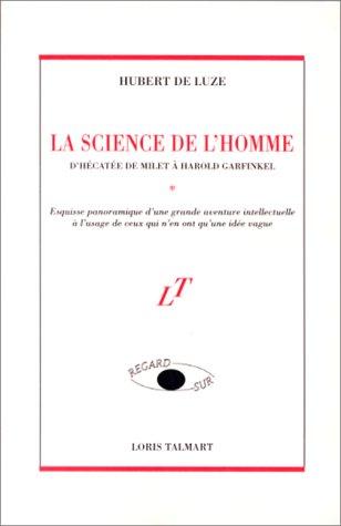 9782903911478: La Science de l'homme: D'Hécatée de Milet à Harold Garfinkel : esquisse panoramique d'une grande aventure intellectuelle à l'usage de ceux qui n'en ont qu'une idée vague