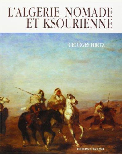 L'Algerie Nomade Et Ksourienne, 1830-1954 [SIGNED COPY]: Hirtz, Georges
