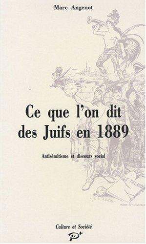 Ce que l'on dit des juifs en 1889: Antisémitisme et discours social (Culture et Société) (French Edition) (2903981590) by Marc Angenot
