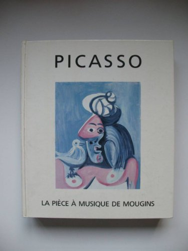 Picasso: La piece a musique de Mougins = Picasso : the music-room in Mougins: Picasso, Pablo