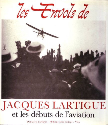 9782904057380: Les envols de Jacques Lartigue et les débuts de l'aviation (French Edition)