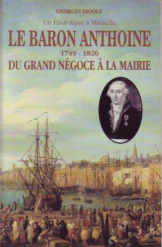 Le Baron Anthoine 1749-1826 du grand négoce à la mairie: DIOQUE (Georges)
