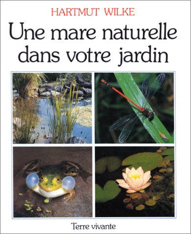 Une Mare maturelle dans votre jardin: Wilke Hartmut