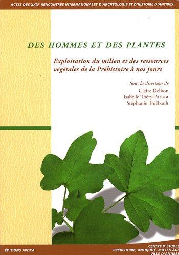 9782904110498: Des hommes et des plantes : Exploitation du milieu et des ressources végétales de la Préhistoire à nos jours