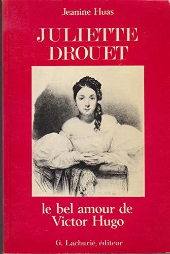 Juliette Drouet, le bel amour de Victor Hugo Jeanine Huas