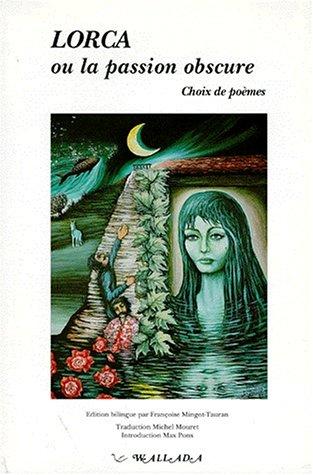 Lorca Ou La Passion Obscure Choix De Poèmes By Federico