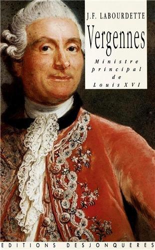 Vergennes: Ministre principal de Louis XVI (French: Jean-Francois Labourdette