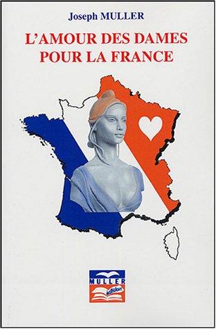 9782904255557: L'amour des dames pour la France