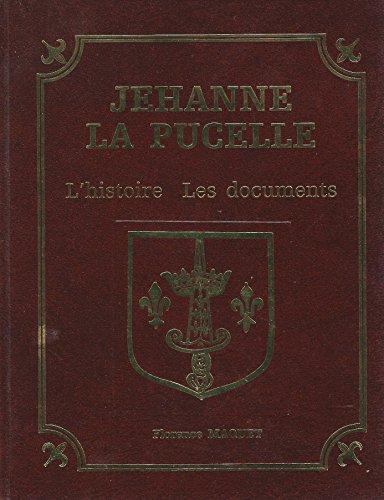 Jehanne la Pucelle : L'histoire, les documents: Maquet, Florence