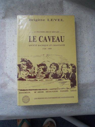 9782904315565: Le Caveau: Société Bachique et Chantante 1726 - 1939 (Civilisations) (French Edition)