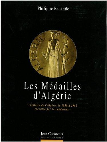 Les médailles de L'Algérie. Histoire de l'Algérie de 1830 à ...