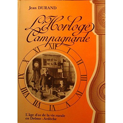 L'horloge campagnarde: Portraits et recits de la: Jean Durand