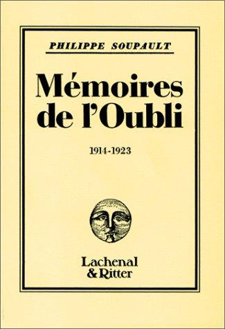 MEMOIRES DE L'OUBLI 1914-1923: SOUPAULT, PHILIPPE